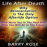 Life After Death: Why Reincarnation Is the Only Afterlife Option: Who Were You in the Past And Who You Will Be in the Future (Unabridged) Audiobook, by Barry Rose