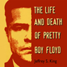 The Life & Death of Pretty Boy Floyd (Unabridged) Audiobook, by Jeffery S. King