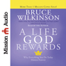 A Life God Rewards: Why Everything You Do Today Matters Forever (Unabridged), by Bruce Wilkinson