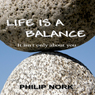 Life Is A Balance: It isnt only about you (Unabridged), by Philip Nork