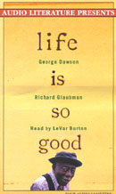 Life Is So Good: One Mans Extraordinary Journey through the 20th Century and How He Learned to Read at Age 98 Audiobook, by George Dawson