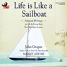 Life Is Like a Sailboat: Selected Writings on Life and Living from the Philadelphia Inquirer (Unabridged), by John Grogan