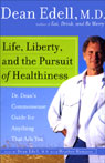 Life, Liberty, and the Pursuit of Healthiness: Dr. Deans Commonsense Guide for Anything That Ails You, by Dean Edell
