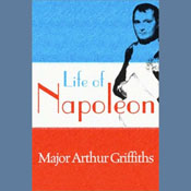 Life of Napoleon (Unabridged) Audiobook, by Major Arthur Griffiths