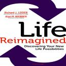 Life Remagined: Discovering Your New Life Possibilities Audiobook, by Richard J. Leider