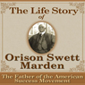 The Life Story of Orison Swett Marden: The Father of the American Success Movement (Unabridged) Audiobook, by Richard Gorham