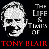 The Life and Times of Tony Blair (Unabridged), by Jo Newsholme