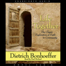 Life Together: The Classic Exploration of Faith in Community (Unabridged) Audiobook, by Dietrich Bonhoeffer