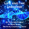 Life and the Universe: Exploring Eternity (Unabridged) Audiobook, by Walter Parks