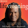 Life Visioning: A Transformative Process for Activating Your Unique Gifts and Highest Potential Audiobook, by Michael Bernard Beckwith