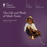 The Life and Work of Mark Twain, by The Great Courses