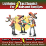 Lightning-fast Spanish for Kids and Families: Learn Spanish, Speak Spanish, Teach Kids Spanish - Quick as a Flash, Even if You Dont Speak a Word Now! (Spanish Edition) (Unabridged), by Carolyn Woods