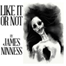 Like It or Not (Unabridged) Audiobook, by James Ninness