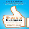 Likeable Business: Why Todays Consumers Demand More and How Leaders Can Deliver (Unabridged), by Dave Kerpen