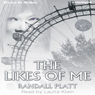 The Likes of Me (Unabridged) Audiobook, by Randall Platt