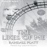 The Likes of Me (Unabridged), by Randall Platt