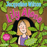 Lily Alone (Unabridged), by Jacqueline Wilson