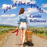 Lily of the Springs (Unabridged) Audiobook, by Carole Bellacera