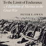 To the Limit of Endurance: A Battalion of Marines in the Great War (Unabridged), by Peter F. Owen