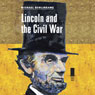 Lincoln and the Civil War: Concise Lincoln Library (Unabridged), by Michael Burlingame