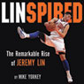 Linspired: The Remarkable Rise of Jeremy Lin (Unabridged), by Mike Yorkey