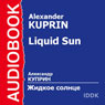 Liquid Sun, by Alexander Kuprin