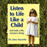 Listen to Life Like a Child: And Make a Life, Not Just a Living Audiobook, by Dr. Joey Faucette