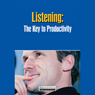 Listening: The Key to Productivity (Unabridged), by Briefings Media Group