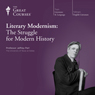 Literary Modernism: The Struggle for Modern History, by The Great Courses