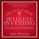 The Little Book of Bulls Eye Investing: Finding Value, Generating Absolute Returns, and Controlling Risk in Turbulent Markets (Unabridged), by John F. Mauldin