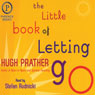 The Little Book of Letting Go: A Revolutionary 30-Day Program to Cleanse Your Mind, Lift Your Spirit and Replenish Your Soul, by Hugh Prather