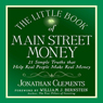 The Little Book of Main Street Money: 21 Simple Truths That Help Real People Make Real Money (Unabridged), by Jonathan Clements