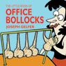 The Little Book of Office Bollocks (Unabridged), by Joseph Gelfer