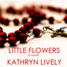 Little Flowers (Unabridged) Audiobook, by Kathryn Lively