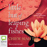 Little Hut of Leaping Fishes (Unabridged) Audiobook, by Chiew-Siah Tei