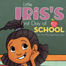 Little Iriss First Day of School (Unabridged) Audiobook, by Iris Montgomery-Ilori