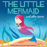 The Little Mermaid and Other Stories (Unabridged) Audiobook, by Hans Christian Andersen