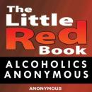 Little Red Book: Alcoholics Anonymous (Unabridged) Audiobook, by Alcoholics Anonymous