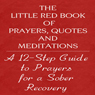 The Little Red Book of Prayers, Quotes and Meditations: A Twelve Step Guide to Prayers for Sober Recovery (Unabridged) Audiobook, by Glenn T. Langohr