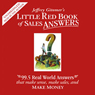 Little Red Book of Sales Answers: 99.5 Real Life Answers that Make Sense, Sales, and Money (Unabridged), by Jeffrey Gitomer