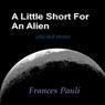 A Little Short for an Alien (Unabridged), by Frances Pauli