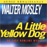 A Little Yellow Dog: An Easy Rawlins Mystery, by Walter Mosley
