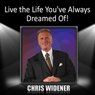 Live the Life Youve Always Dreamed Of!, by Chris Widener