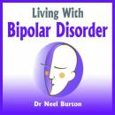 Living With Bipolar Disorder (Unabridged) Audiobook, by Dr. Neel Burton