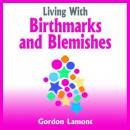 Living with Birthmarks and Blemishes (Unabridged) Audiobook, by Gordon Lamont