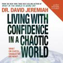 Living with Confidence in a Chaotic World: What On Earth Should We Do Now? (Unabridged), by Dr. David Jeremiah