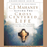Living the Cross Centered Life: Keeping the Gospel the Main Thing (Unabridged), by C. J. Mahaney