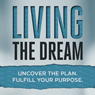 Living the Dream: Uncover the Plan. Fulfill Your Purpose. (Unabridged), by Daniel Floyd