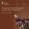 Living the French Revolution and the Age of Napoleon Audiobook, by The Great Courses