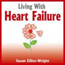 Living With Heart Failure (Unabridged) Audiobook, by Susan Elliot-Wright